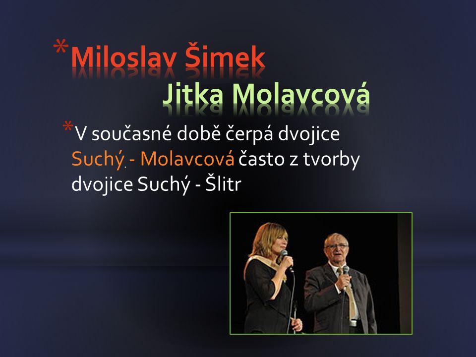 * V současné době čerpá dvojice Suchý - Molavcová často z tvorby dvojice Suchý - Šlitr.