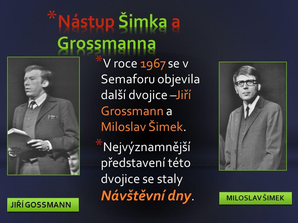 * V roce 1967 se v Semaforu objevila další dvojice –Jiří Grossmann a Miloslav Šimek.