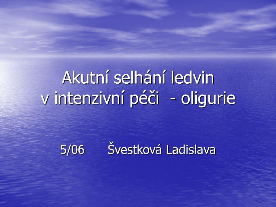 Akutní selhání ledvin v intenzivní péči - oligurie 5/06 Švestková Ladislava