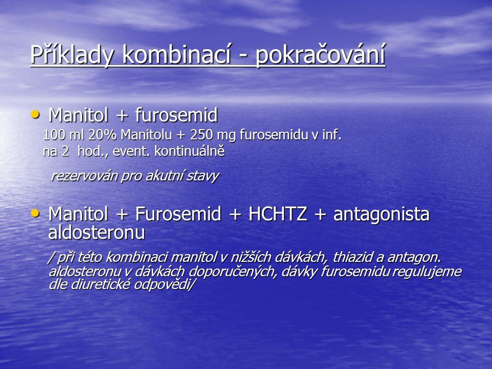 Příklady kombinací - pokračování Manitol + furosemid Manitol + furosemid 100 ml 20% Manitolu + 250 mg furosemidu v inf.