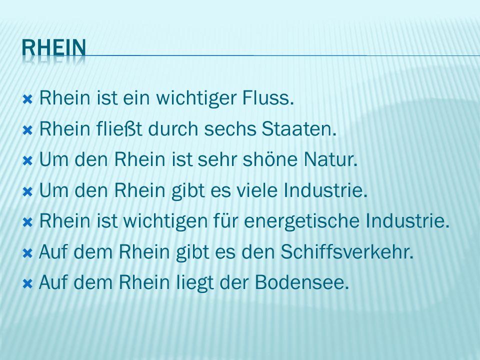  Rhein ist ein wichtiger Fluss.  Rhein fließt durch sechs Staaten.  Um den Rhein ist sehr shöne Natur.  Um den Rhein gibt es viele Industrie.  Rh