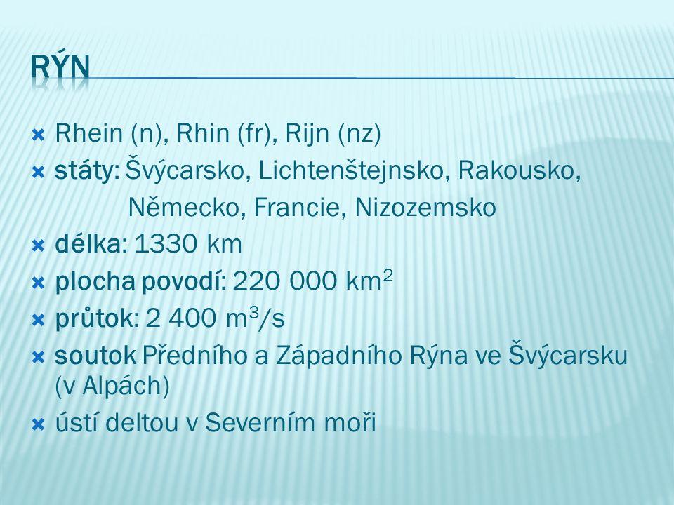  Rhein (n), Rhin (fr), Rijn (nz)  státy: Švýcarsko, Lichtenštejnsko, Rakousko, Německo, Francie, Nizozemsko  délka: 1330 km  plocha povodí: 220 00