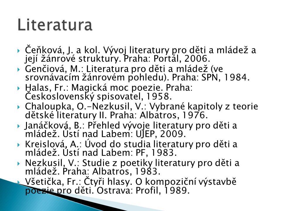 Čeňková, J. a kol. Vývoj literatury pro děti a mládež a její žánrové struktury.