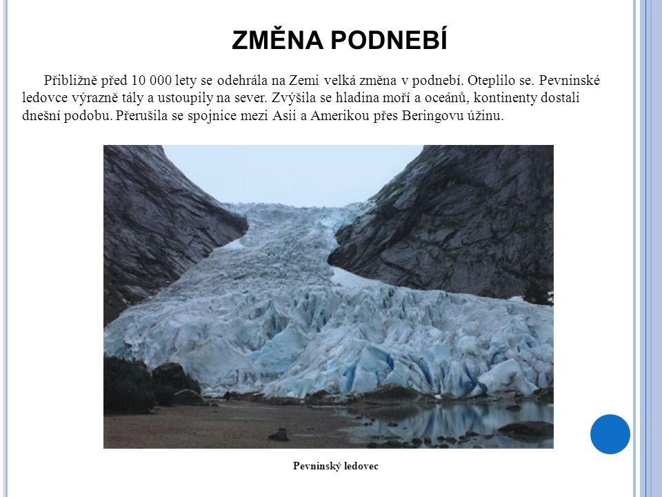 ZMĚNA PODNEBÍ Přibližně před 10 000 lety se odehrála na Zemi velká změna v podnebí. Oteplilo se. Pevninské ledovce výrazně tály a ustoupily na sever.