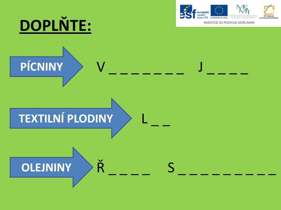PÍCNINY DOPLŇTE: OLEJNINY TEXTILNÍ PLODINY V _ _ _ _ _ _ _ J _ _ _ _ L _ _ Ř _ _ _ _ S _ _ _ _ _ _ _ _ _