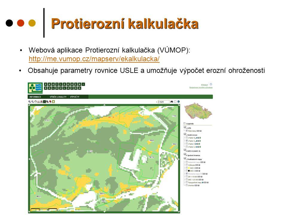 Protierozní kalkulačka Obsahuje parametry rovnice USLE a umožňuje výpočet erozní ohroženosti Webová aplikace Protierozní kalkulačka (VÚMOP): http://me.vumop.cz/mapserv/ekalkulacka/ http://me.vumop.cz/mapserv/ekalkulacka/
