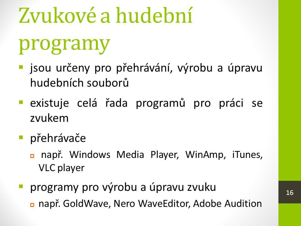Zvukové a hudební programy  jsou určeny pro přehrávání, výrobu a úpravu hudebních souborů  existuje celá řada programů pro práci se zvukem  přehrávače  např.
