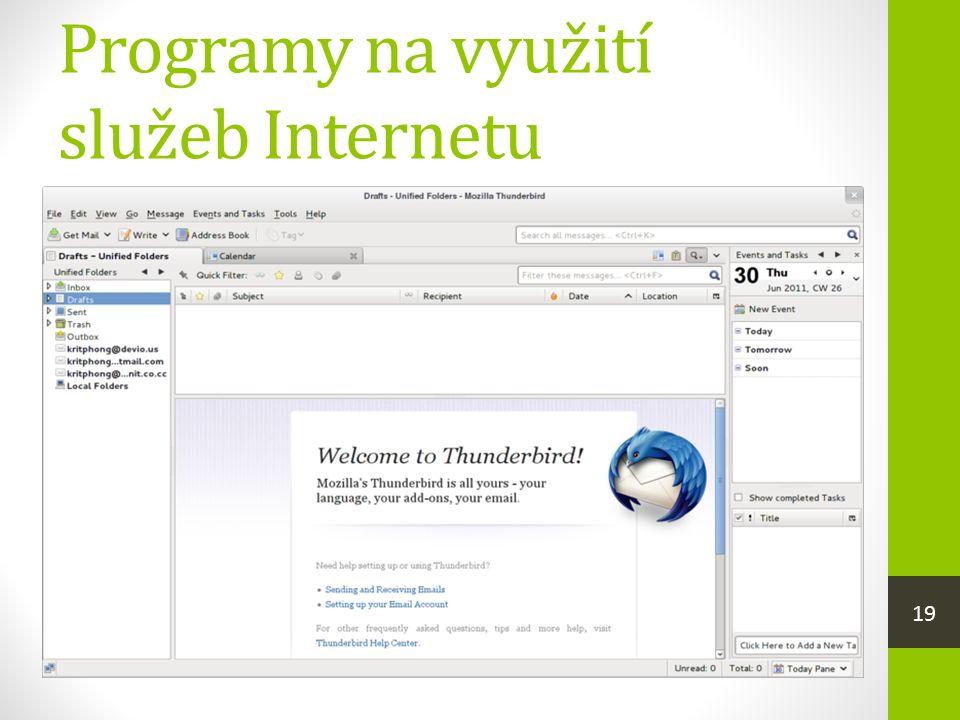 Programy na využití služeb Internetu  e-mailový klient  na práci s elektronickou poštou – psaní, odesílání, přijímání a organizování zpráv  MS Outlook, Mozilla Thunderbird  na vytváření www stránek  používáme wysiwyg editor – stránku upravuje- me podobně jako textový dokument  editory HTML jazyka – pomocí značek popi- sujeme, jak daná stránka bude vypadat 19