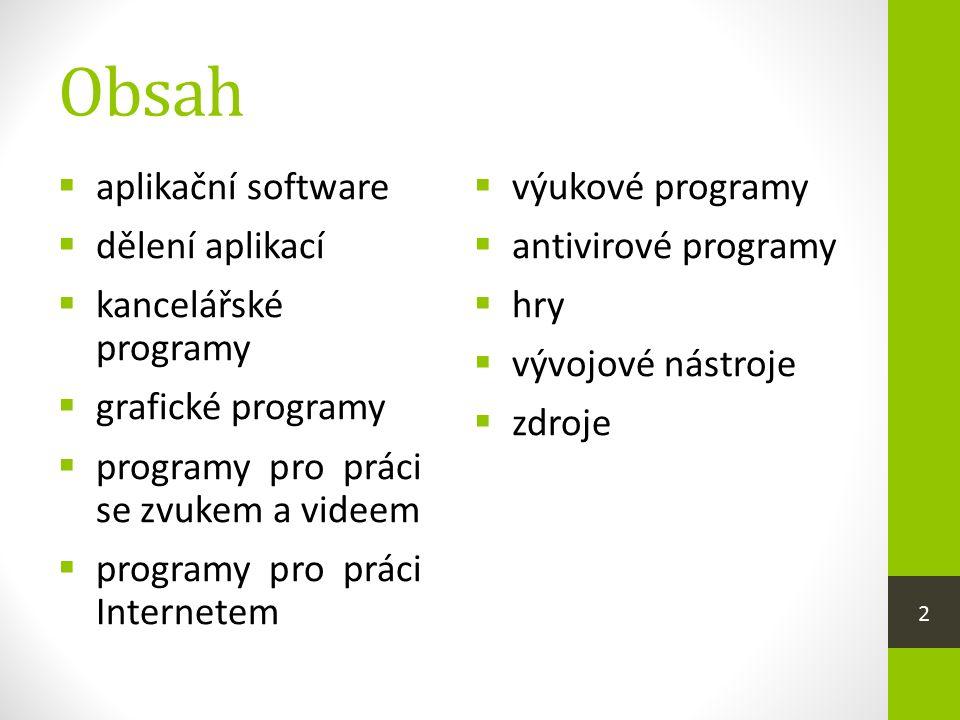 Obsah  aplikační software  dělení aplikací  kancelářské programy  grafické programy  programy pro práci se zvukem a videem  programy pro práci Internetem  výukové programy  antivirové programy  hry  vývojové nástroje  zdroje 2