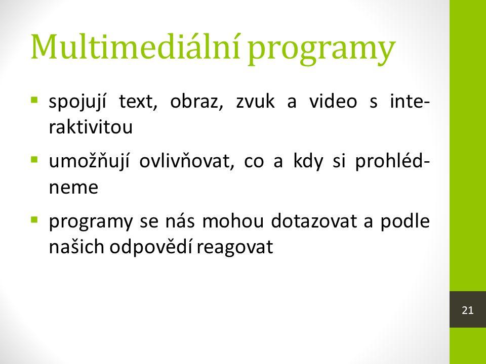 Multimediální programy  spojují text, obraz, zvuk a video s inte- raktivitou  umožňují ovlivňovat, co a kdy si prohléd- neme  programy se nás mohou dotazovat a podle našich odpovědí reagovat 21