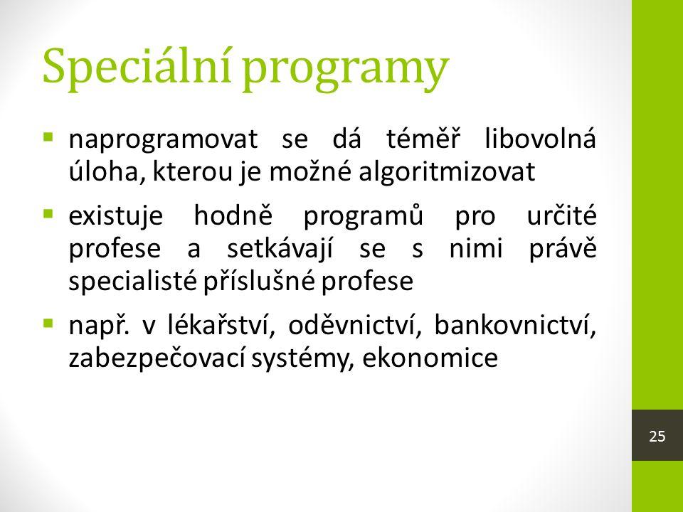 Speciální programy  naprogramovat se dá téměř libovolná úloha, kterou je možné algoritmizovat  existuje hodně programů pro určité profese a setkávaj