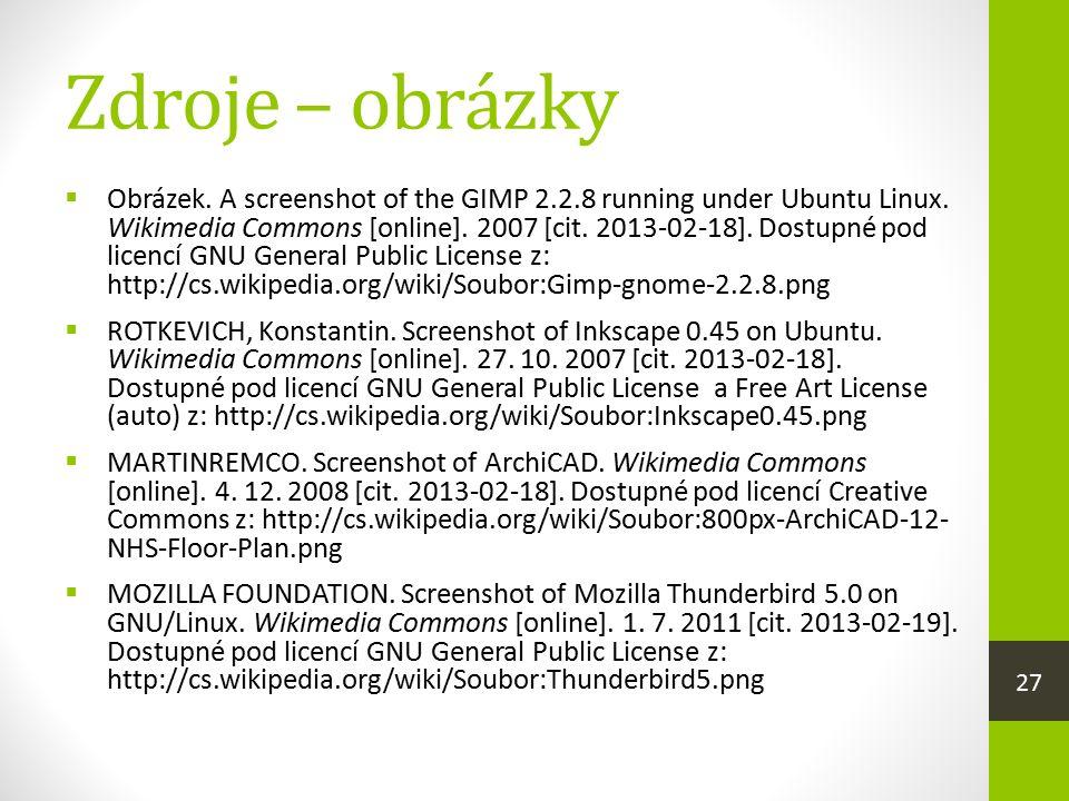 Zdroje – obrázky  Obrázek. A screenshot of the GIMP 2.2.8 running under Ubuntu Linux. Wikimedia Commons [online]. 2007 [cit. 2013-02-18]. Dostupné po