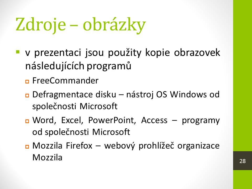 Zdroje – obrázky  v prezentaci jsou použity kopie obrazovek následujících programů  FreeCommander  Defragmentace disku – nástroj OS Windows od společnosti Microsoft  Word, Excel, PowerPoint, Access – programy od společnosti Microsoft  Mozzila Firefox – webový prohlížeč organizace Mozzila 28