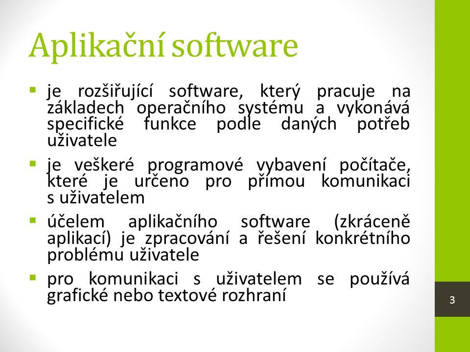Aplikační software  je rozšiřující software, který pracuje na základech operačního systému a vykonává specifické funkce podle daných potřeb uživatele  je veškeré programové vybavení počítače, které je určeno pro přímou komunikaci s uživatelem  účelem aplikačního software (zkráceně aplikací) je zpracování a řešení konkrétního problému uživatele  pro komunikaci s uživatelem se používá grafické nebo textové rozhraní 3