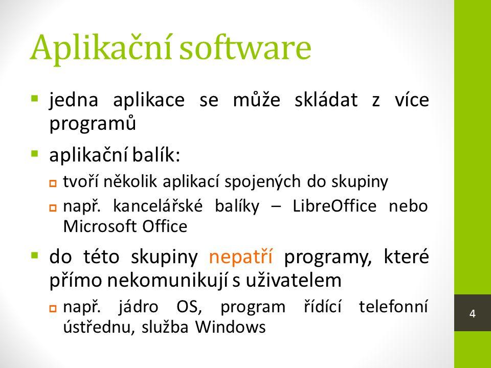 Aplikační software  jedna aplikace se může skládat z více programů  aplikační balík:  tvoří několik aplikací spojených do skupiny  např. kancelářs
