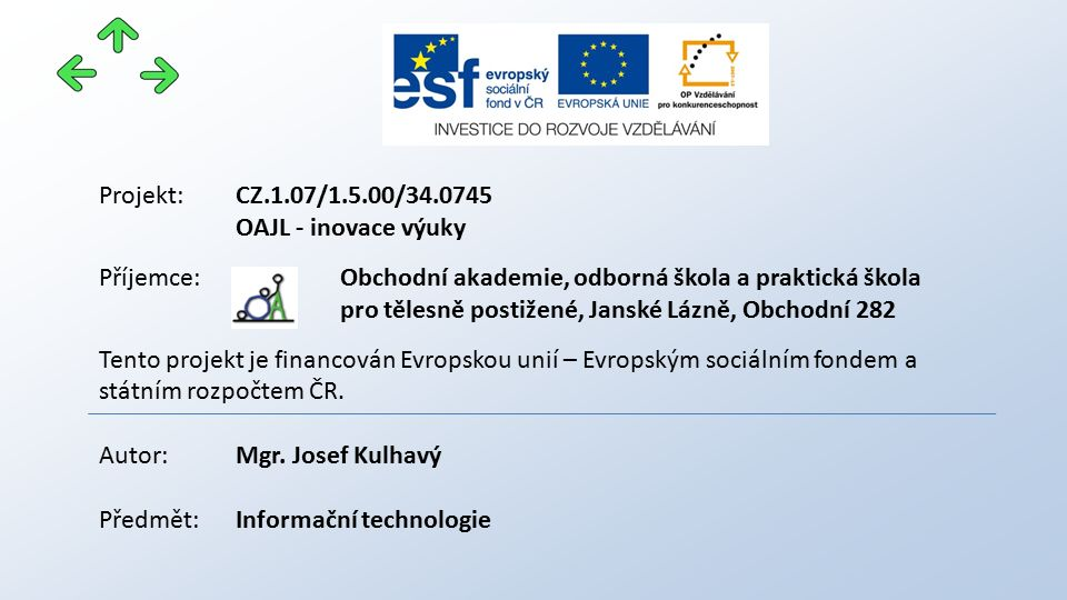 Projekt: CZ.1.07/1.5.00/34.0745 OAJL - inovace výuky Příjemce: Obchodní akademie, odborná škola a praktická škola pro tělesně postižené, Janské Lázně,