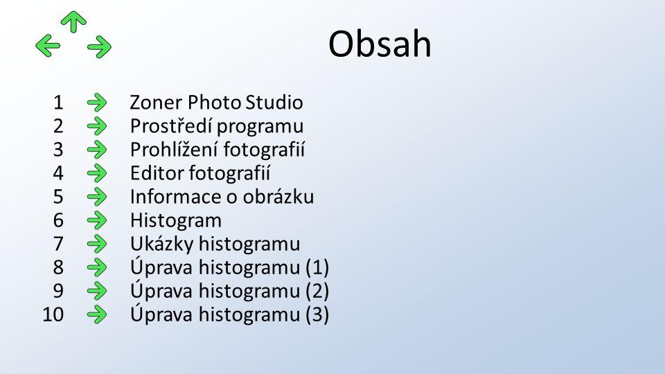 Obsah Zoner Photo Studio1 Prostředí programu2 Prohlížení fotografií3 Editor fotografií4 Informace o obrázku5 Histogram6 Ukázky histogramu7 Úprava hist
