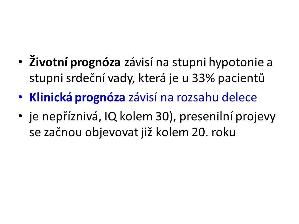 Životní prognóza závisí na stupni hypotonie a stupni srdeční vady, která je u 33% pacientů Klinická prognóza závisí na rozsahu delece je nepříznivá, IQ kolem 30), presenilní projevy se začnou objevovat již kolem 20.