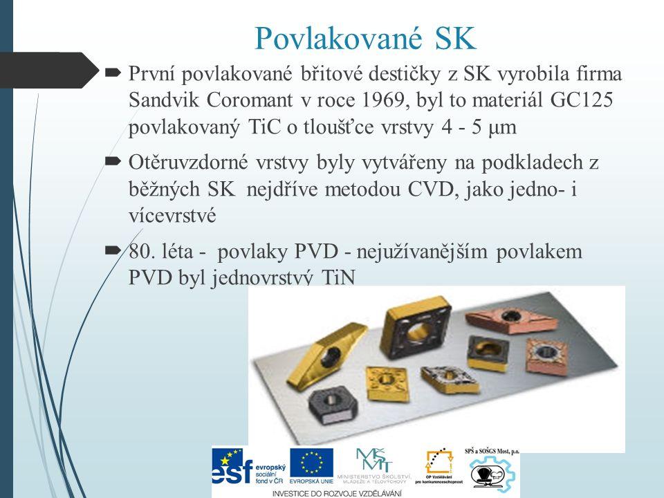 Povlakované SK  První povlakované břitové destičky z SK vyrobila firma Sandvik Coromant v roce 1969, byl to materiál GC125 povlakovaný TiC o tloušťce