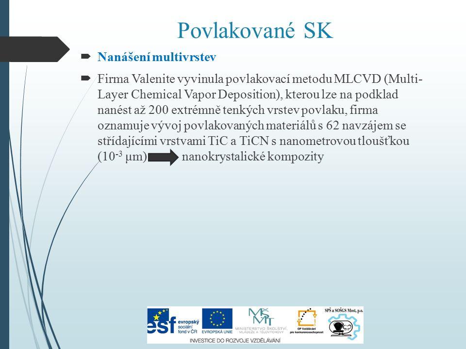 Povlakované SK  Nanášení multivrstev  Firma Valenite vyvinula povlakovací metodu MLCVD (Multi- Layer Chemical Vapor Deposition), kterou lze na podkl