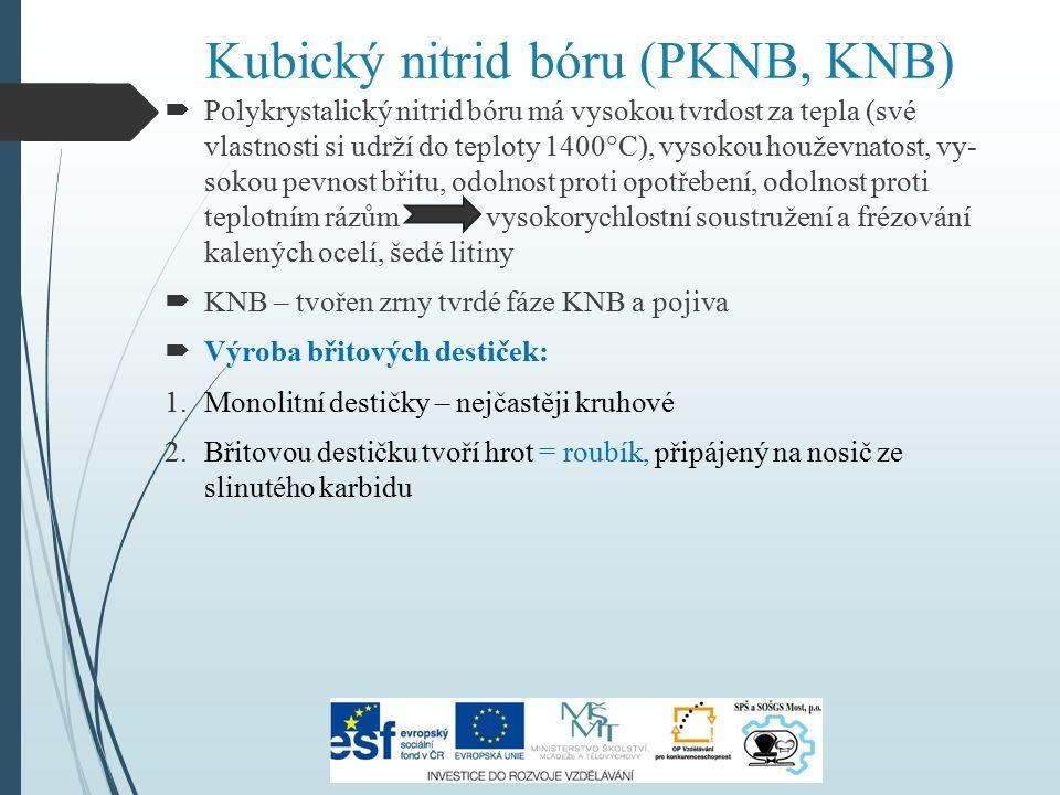 Kubický nitrid bóru (PKNB, KNB)  Polykrystalický nitrid bóru má vysokou tvrdost za tepla (své vlastnosti si udrží do teploty 1400°C), vysokou houževn