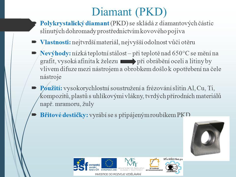 Diamant (PKD)  Polykrystalický diamant (PKD) se skládá z diamantových částic slinutých dohromady prostřednictvím kovového pojiva  Vlastnosti: nejtvr
