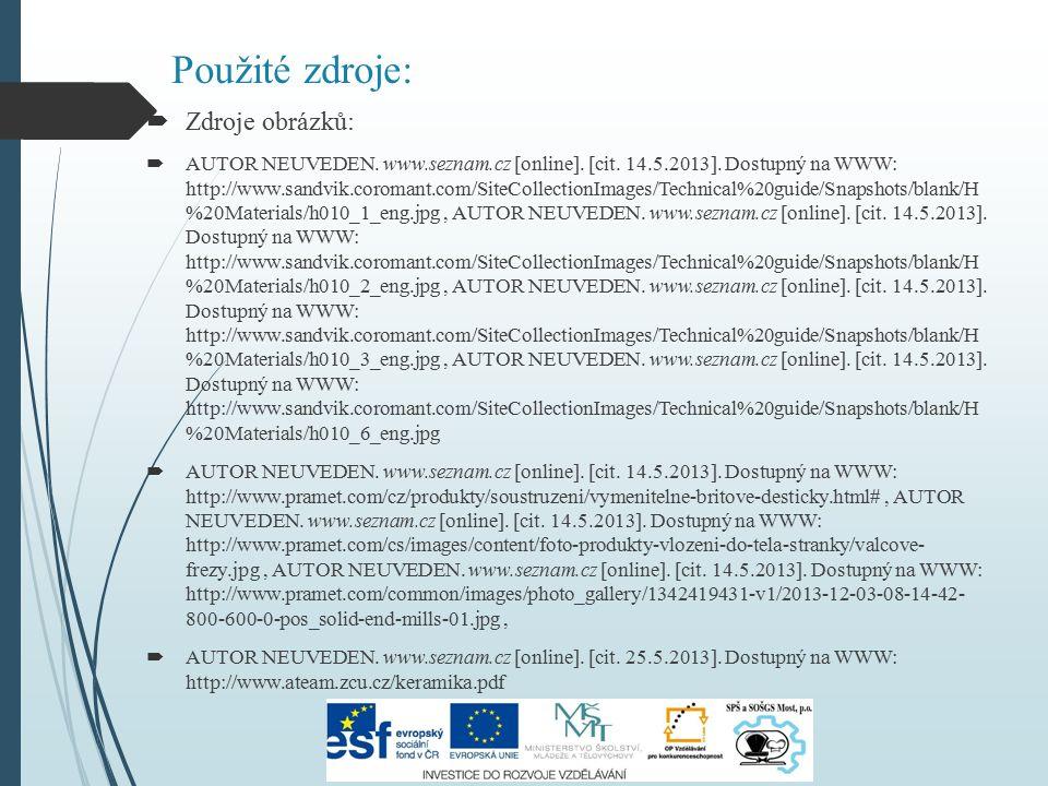 Použité zdroje:  Zdroje obrázků:  AUTOR NEUVEDEN. www.seznam.cz [online]. [cit. 14.5.2013]. Dostupný na WWW: http://www.sandvik.coromant.com/SiteCol