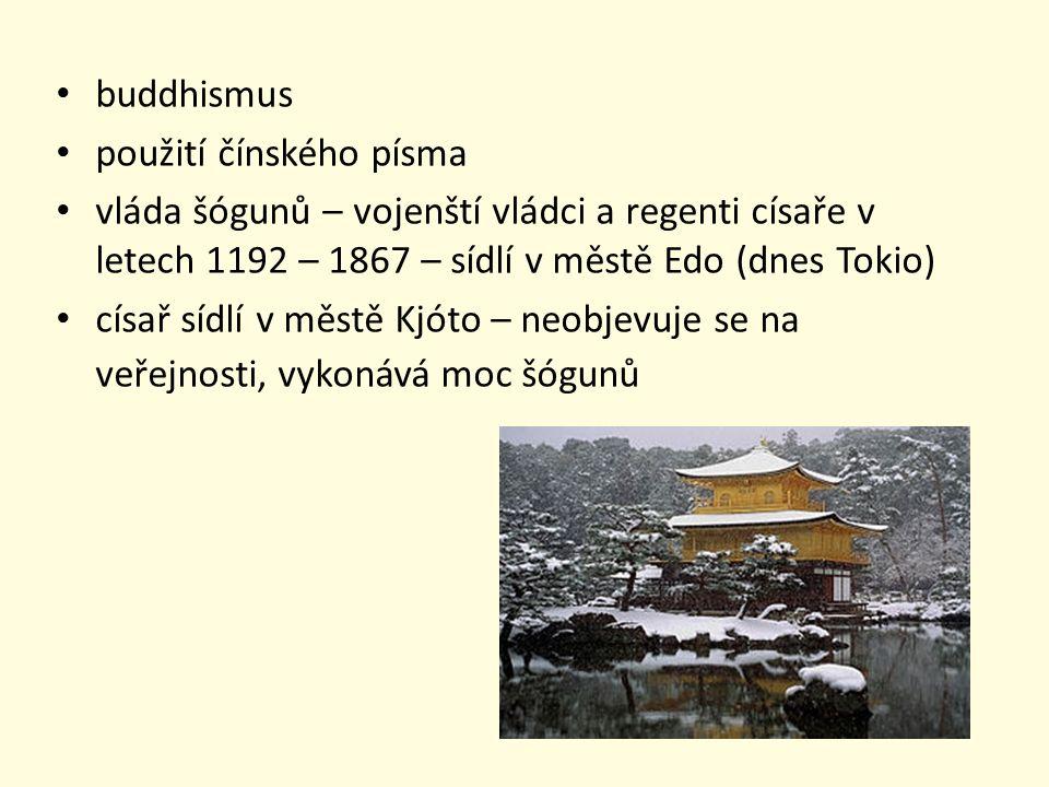 buddhismus použití čínského písma vláda šógunů – vojenští vládci a regenti císaře v letech 1192 – 1867 – sídlí v městě Edo (dnes Tokio) císař sídlí v městě Kjóto – neobjevuje se na veřejnosti, vykonává moc šógunů