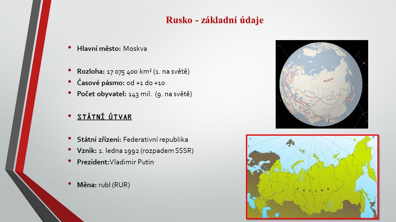 Rusko - základní údaje Hlavní město: Moskva Rozloha: 17 075 400 km² (1.