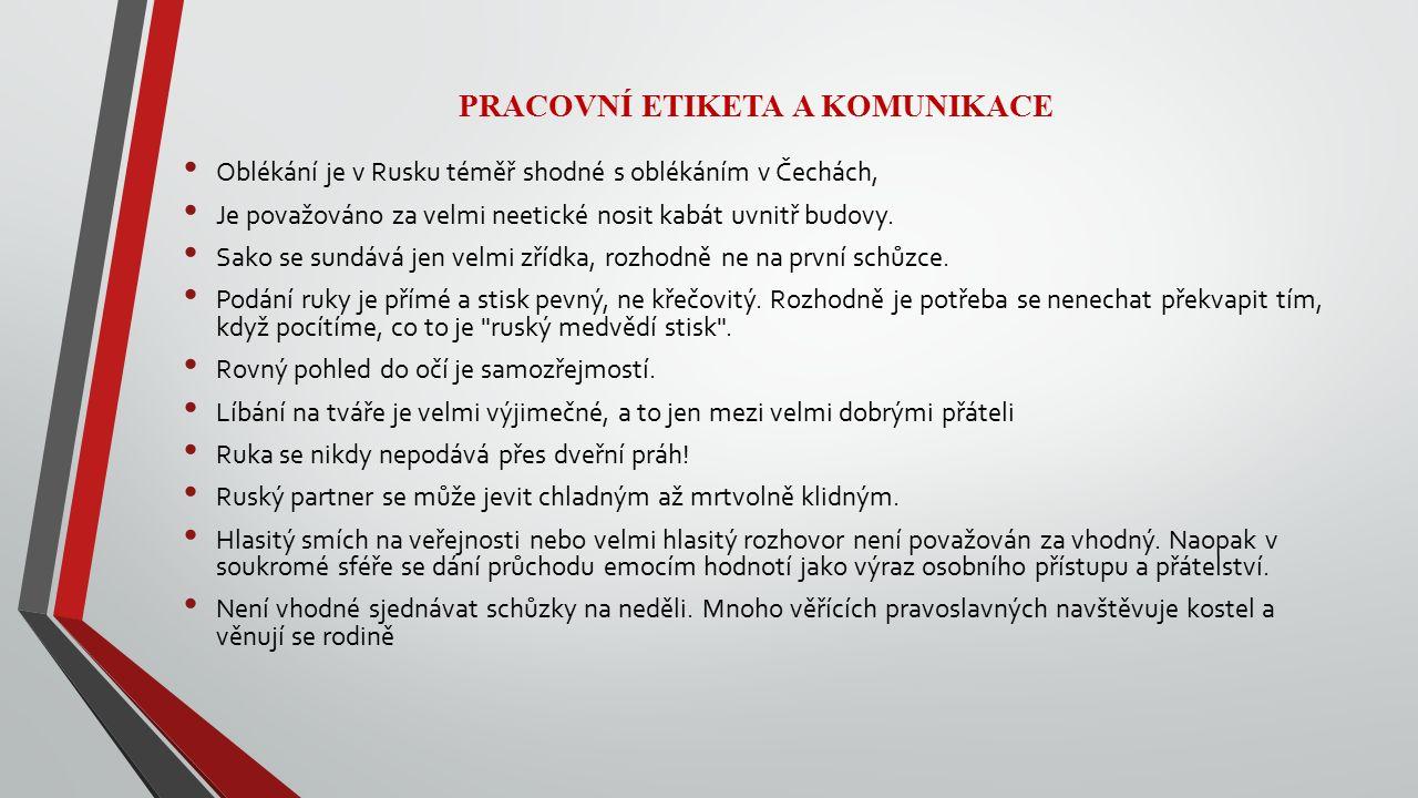 PRACOVNÍ ETIKETA A KOMUNIKACE Oblékání je v Rusku téměř shodné s oblékáním v Čechách, Je považováno za velmi neetické nosit kabát uvnitř budovy.