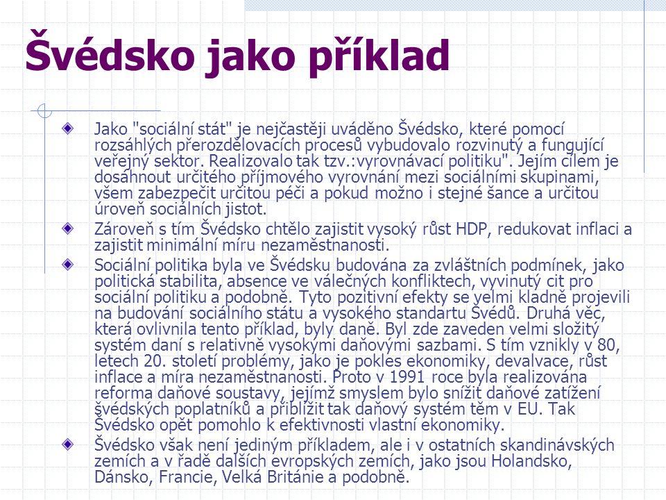 Jako sociální stát je nejčastěji uváděno Švédsko, které pomocí rozsáhlých přerozdělovacích procesů vybudovalo rozvinutý a fungující veřejný sektor.