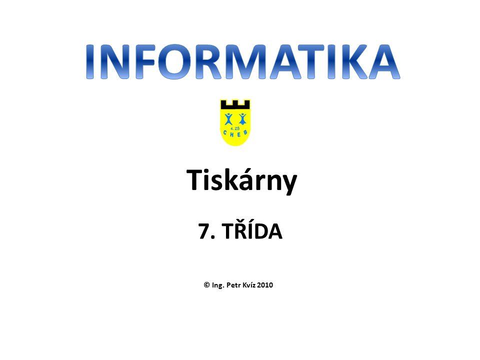 © Ing. Petr Kvíz 2010 7. TŘÍDA Tiskárny