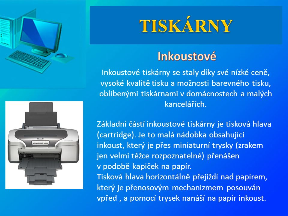 Inkoustové tiskárny se staly díky své nízké ceně, vysoké kvalitě tisku a možnosti barevného tisku, oblíbenými tiskárnami v domácnostech a malých kancelářích.