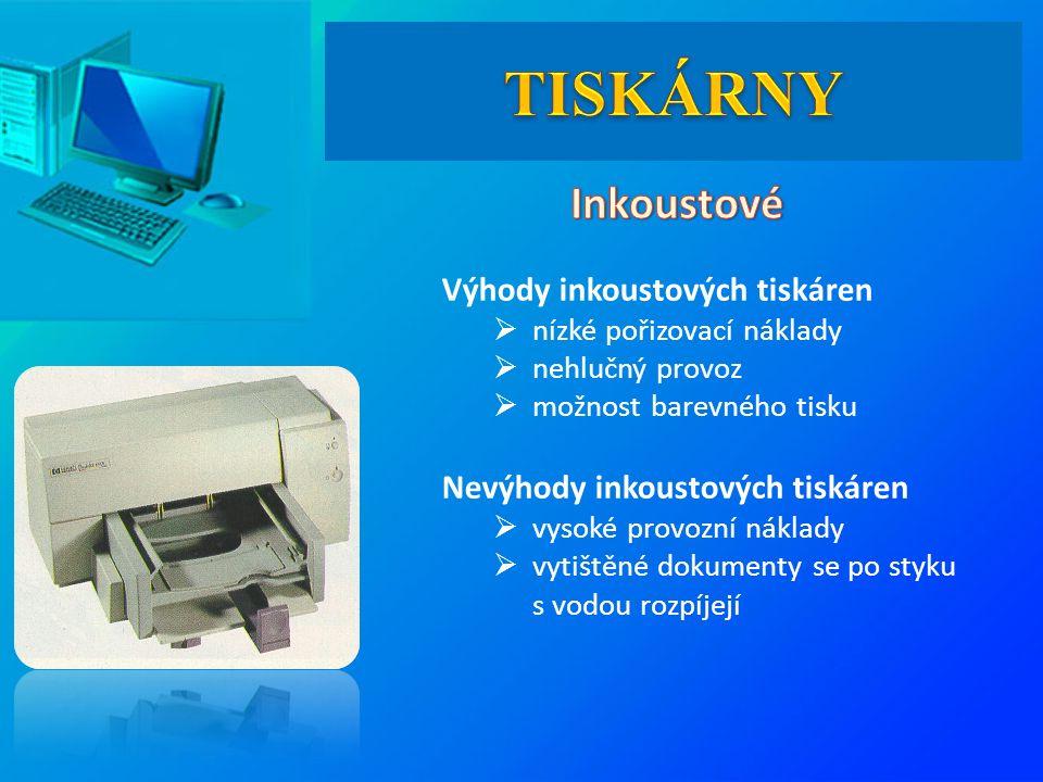 Výhody inkoustových tiskáren  nízké pořizovací náklady  nehlučný provoz  možnost barevného tisku Nevýhody inkoustových tiskáren  vysoké provozní náklady  vytištěné dokumenty se po styku s vodou rozpíjejí