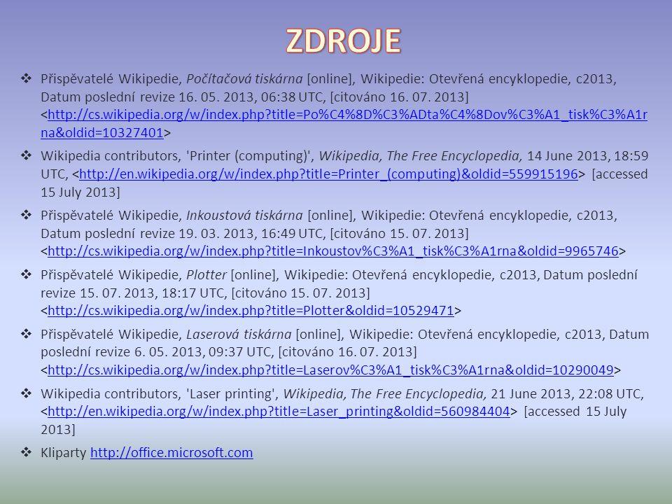  Přispěvatelé Wikipedie, Počítačová tiskárna [online], Wikipedie: Otevřená encyklopedie, c2013, Datum poslední revize 16.