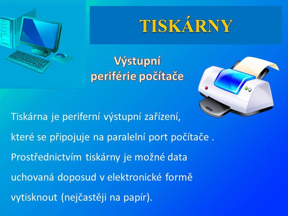 Tiskárna je periferní výstupní zařízení, které se připojuje na paralelní port počítače.