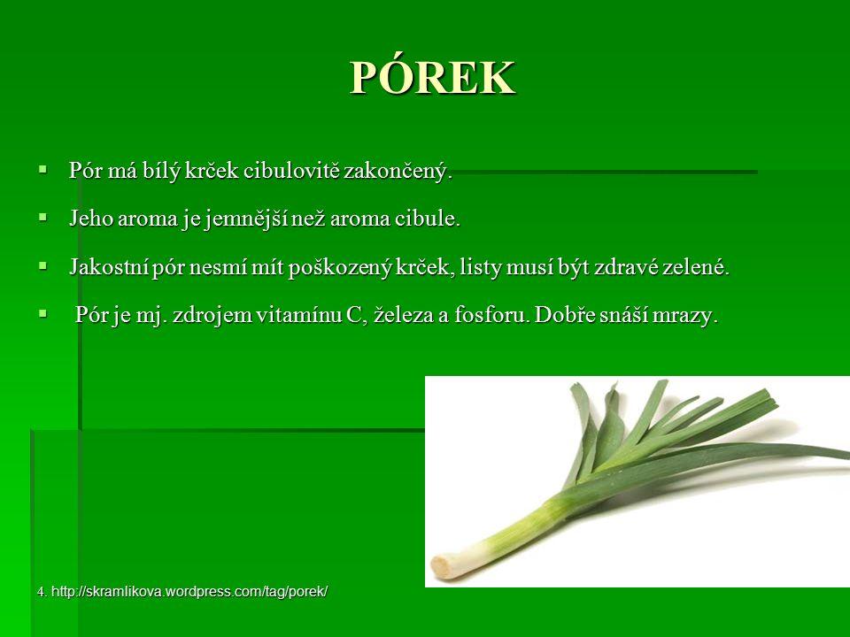 PÓREK  Pór má bílý krček cibulovitě zakončený.  Jeho aroma je jemnější než aroma cibule.