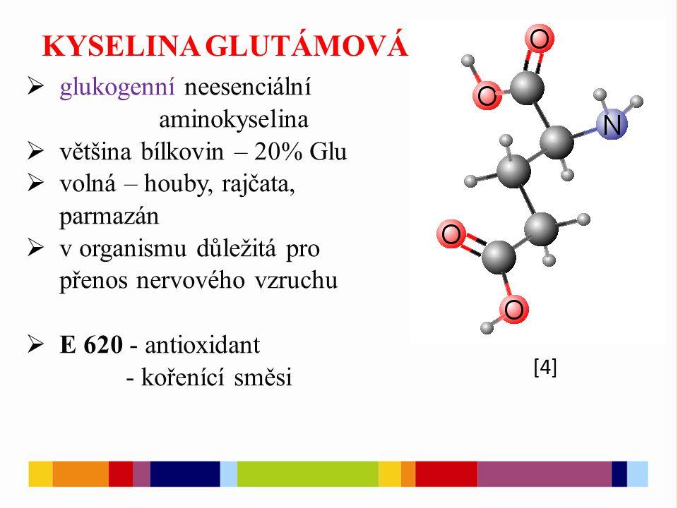 KYSELINA GLUTÁMOVÁ  glukogenní neesenciální aminokyselina  většina bílkovin – 20% Glu  volná – houby, rajčata, parmazán  v organismu důležitá pro přenos nervového vzruchu  E 620 - antioxidant - kořenící směsi [4]