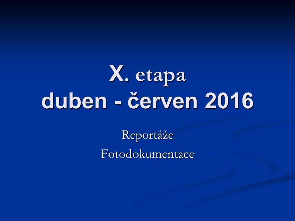 X. etapa duben - červen 2016 ReportážeFotodokumentace