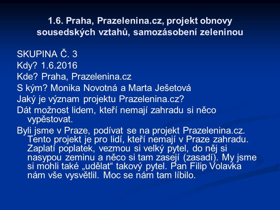 1.6. Praha, Prazelenina.cz, projekt obnovy sousedských vztahů, samozásobení zeleninou SKUPINA Č. 3 Kdy? 1.6.2016 Kde? Praha, Prazelenina.cz S kým? Mon