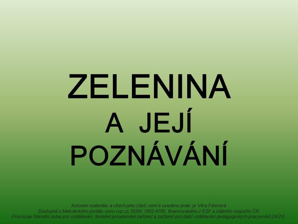 ZELENINA A JEJÍ POZNÁVÁNÍ Autorem materiálu a všech jeho částí, není-li uvedeno jinak, je Věra Fišerová.