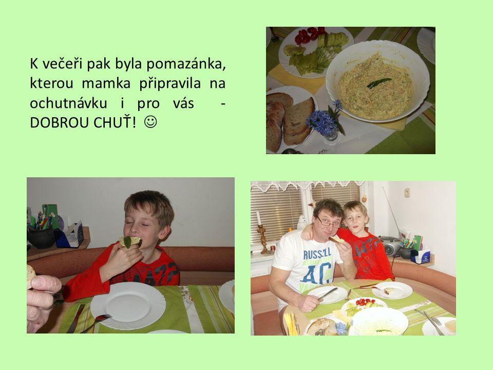 K večeři pak byla pomazánka, kterou mamka připravila na ochutnávku i pro vás - DOBROU CHUŤ!