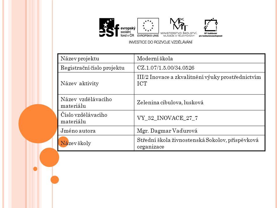 Název projektuModerní škola Registrační číslo projektuCZ.1.07/1.5.00/34.0526 Název aktivity III/2 Inovace a zkvalitnění výuky prostřednictvím ICT Název vzdělávacího materiálu Zelenina cibulova, lusková Číslo vzdělávacího materiálu VY_32_INOVACE_27_7 Jméno autoraMgr.