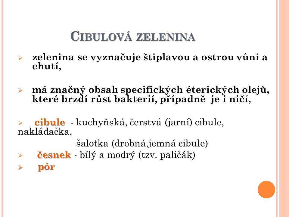 C IBULOVÁ ZELENINA  zelenina se vyznačuje štiplavou a ostrou vůní a chutí,  má značný obsah specifických éterických olejů, které brzdí růst bakterií, případně je i ničí, cibule  cibule - kuchyňská, čerstvá (jarní) cibule, nakládačka, šalotka (drobná,jemná cibule) česnek  česnek - bílý a modrý (tzv.