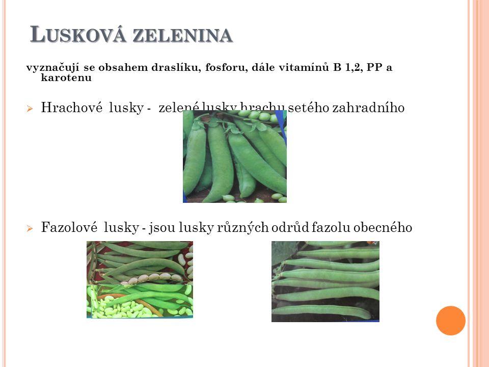 L USKOVÁ ZELENINA vyznačují se obsahem draslíku, fosforu, dále vitamínů B 1,2, PP a karotenu  Hrachové lusky - zelené lusky hrachu setého zahradního  Fazolové lusky - jsou lusky různých odrůd fazolu obecného