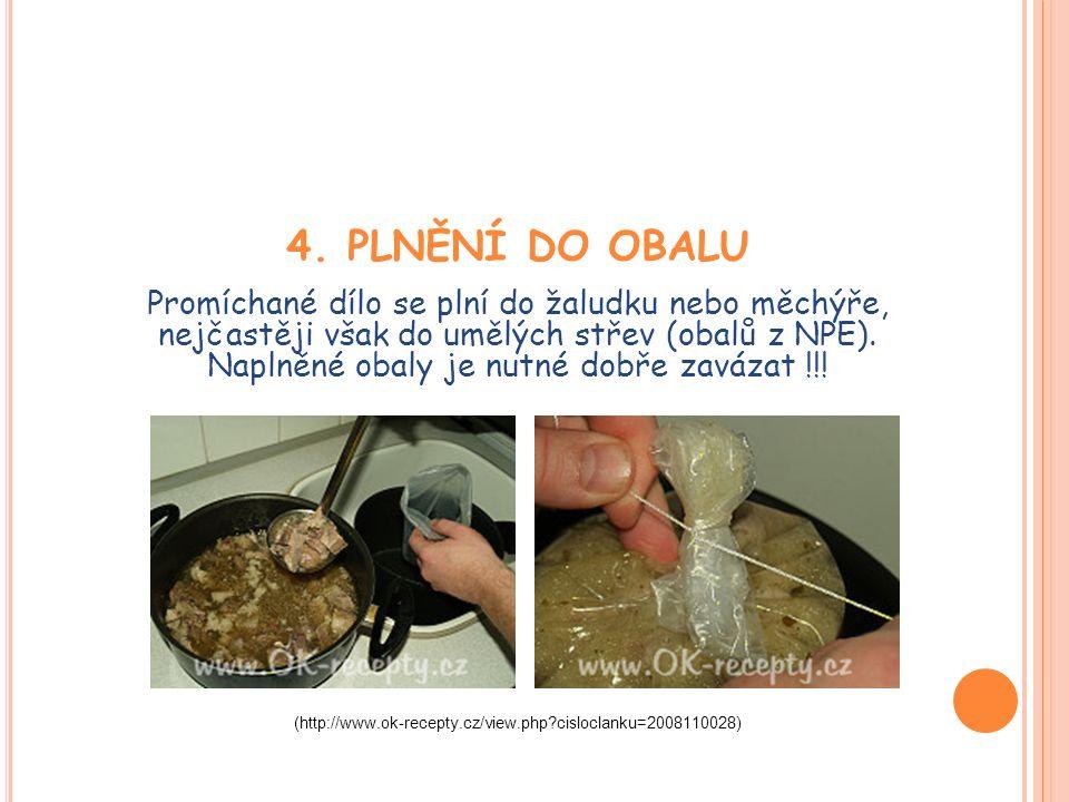 4. PLNĚNÍ DO OBALU Promíchané dílo se plní do žaludku nebo měchýře, nejčastěji však do umělých střev (obalů z NPE). Naplněné obaly je nutné dobře zavá