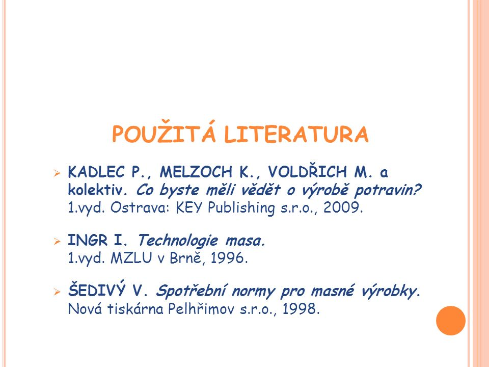 POUŽITÁ LITERATURA  KADLEC P., MELZOCH K., VOLDŘICH M.