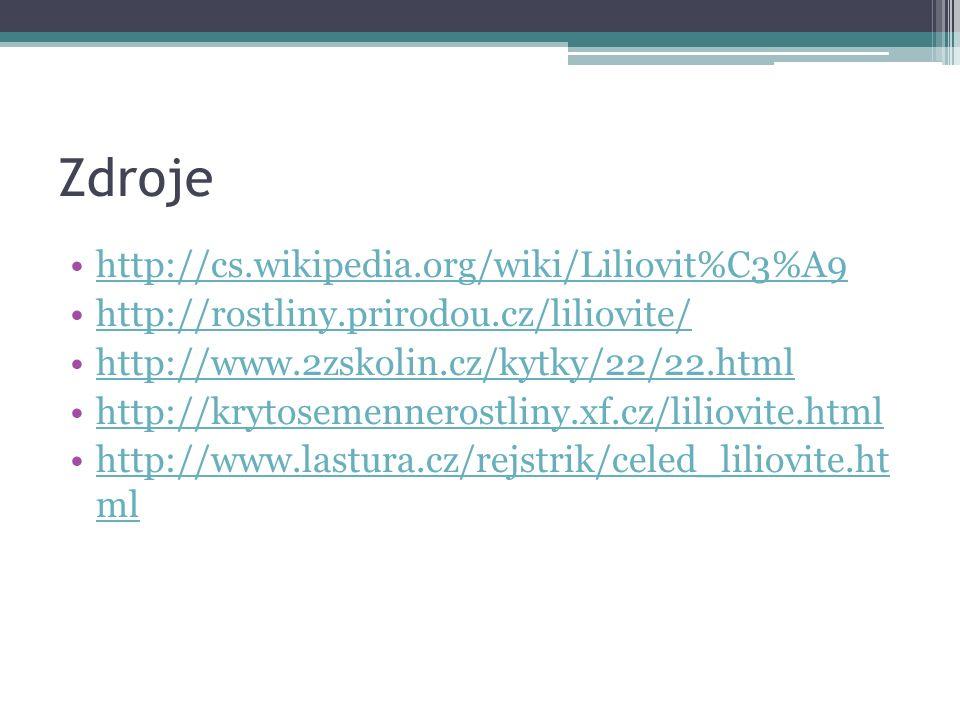 Zdroje http://cs.wikipedia.org/wiki/Liliovit%C3%A9 http://rostliny.prirodou.cz/liliovite/ http://www.2zskolin.cz/kytky/22/22.html http://krytosemennerostliny.xf.cz/liliovite.html http://www.lastura.cz/rejstrik/celed_liliovite.ht mlhttp://www.lastura.cz/rejstrik/celed_liliovite.ht ml