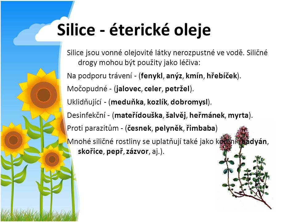 Silice - éterické oleje Silice jsou vonné olejovité látky nerozpustné ve vodě. Siličné drogy mohou být použity jako léčiva: Na podporu trávení - (feny
