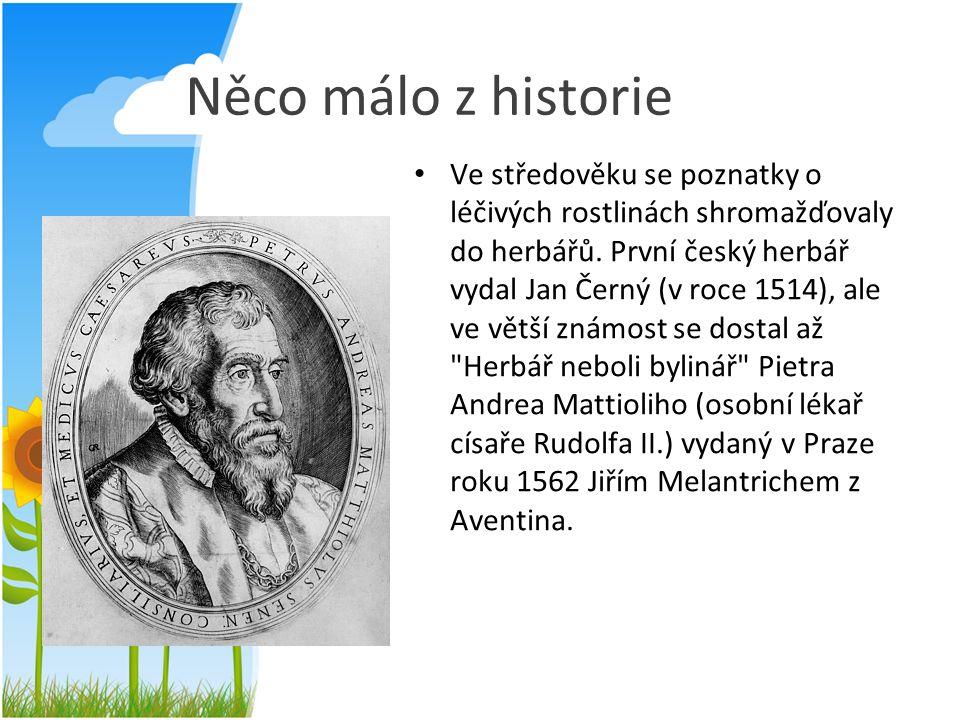Něco málo z historie Ve středověku se poznatky o léčivých rostlinách shromažďovaly do herbářů. První český herbář vydal Jan Černý (v roce 1514), ale v